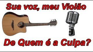 Baixar Sua voz, meu Violão. De Quem é a Culpa - Marília Mendonça. (Karaokê Violão)