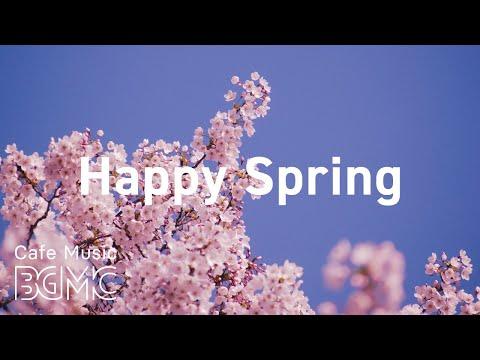 Happy Spring: Relaxing Spring Jazz & Bossa Nova for Good Mood