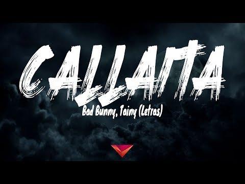 Bad Bunny, Tainy - Callaita (Letras)
