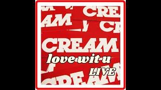 CREAM - love wit u