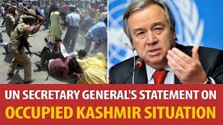 Un Secretary Generaland39s Statement On Occupied Kashmir Situation