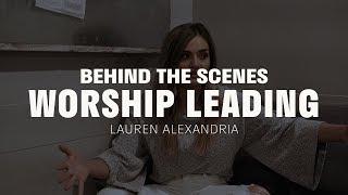 Behind the Scenes | Lauren Alexandria | Worship Leading