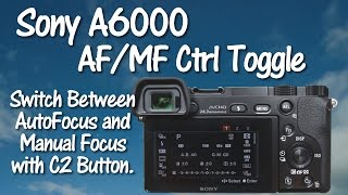 Sony A6000 Toggle between Autofocus and Manual Focus