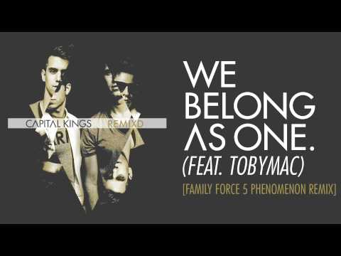 Capital Kings - We Belong As One. (Feat. Tobymac) [Family Force 5 Phenomenon Remix] {Audio}