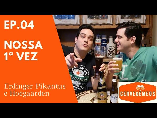 NOSSA PRIMEIRA VEZ : COM ERDINGER & HOEGAARDEN
