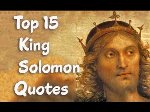 Top 15 King Solomon Quotes -  king of Israel & a son of David