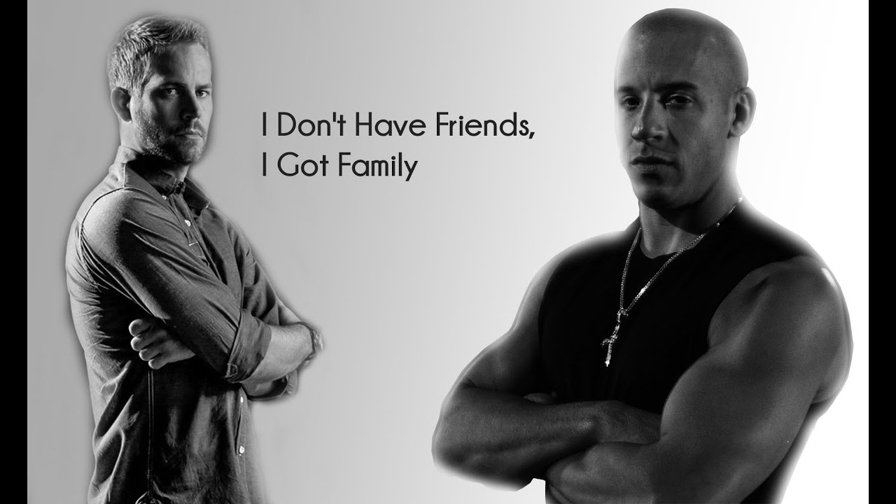 I Don 39 T Have Friends I Got Family Fast Furious Edit