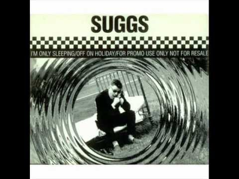 SUGGS  - IM ONLY SLEEPING - OFF ON HOLIDAY