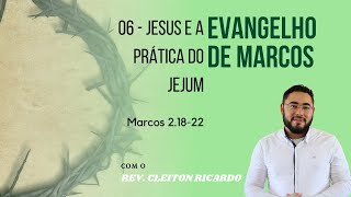 Jesus e a prática do jejum | Mc 2.18-22 | Rev. Cleiton Ricardo (IPJaguaribe)