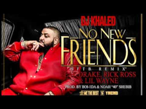 Dj Khaled - No new friends Ft Drake , Rick ross and Lil Wayne
