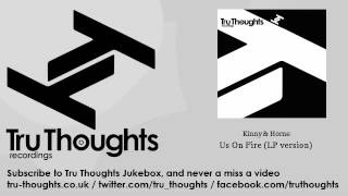 Kinny & Horne - Us On Fire - LP version - Tru Thoughts Jukebox