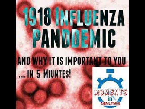 THE 1918 INFLUENZA PANDEMIC and why it is important to you in 5 minutes