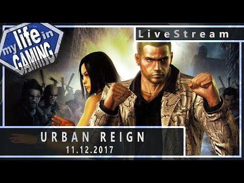 Urban Reign :: 11.12.2017 LiveStream / MY LIFE IN GAMING - Urban Reign :: 11.12.2017 LiveStream / MY LIFE IN GAMING