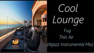 Lounge Music [Fug - Thin Air (Atjazz Instrumental Mix)] - ♫ RE ♫