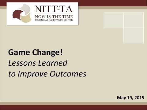 Game Change! Lessons Learned to Improve Outcomes