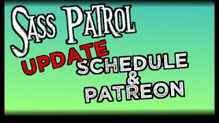 Sass Patrol: Update [Schedule & Patreon]