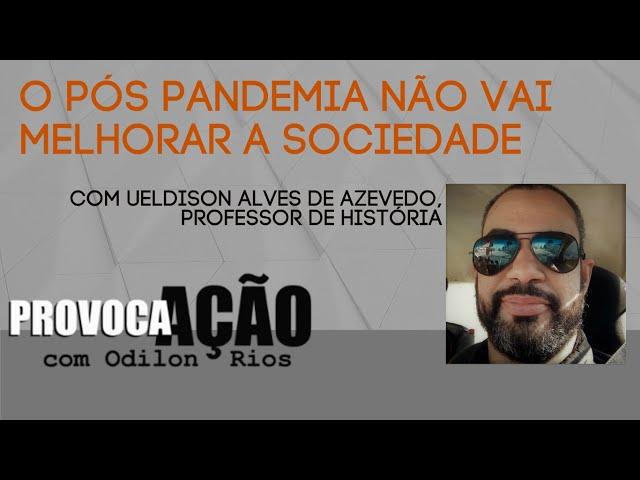 Provoca AÇÃO - O pós pandemia não vai melhorar a sociedade