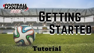 FM18 - Getting Started: A Beginner's Guide to Football Manager 2018