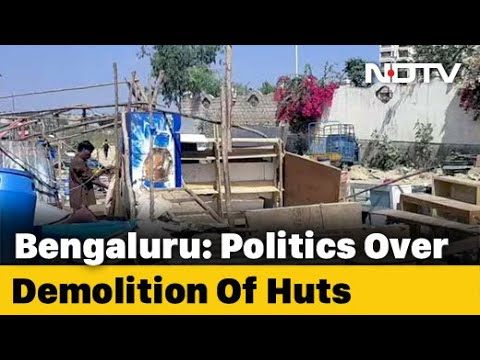 BJP, Congress Trade Charges Over Demolition Of Huts In Bengaluru
