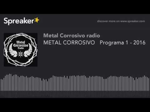 METAL CORROSIVO   Programa 1 - 2016 (hecho con Spreaker)