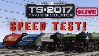 Train Simulator 2017 - Speed Test! [The Last One!] (Live Stream)