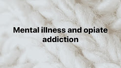Mental Illness and opiate abuse/addiction. One way to prevent opiate addiction.