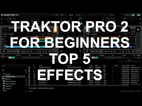 Traktor Pro 2 For Beginners - Top 5 Effects