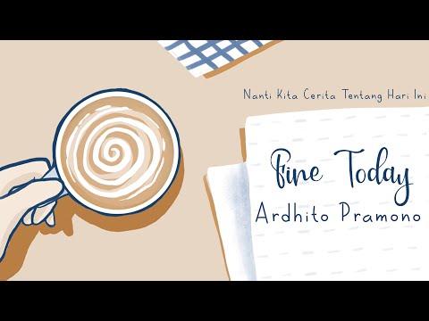 Ardhito Pramono - Fine Today Lyrics (Nanti Kita Cerita Tentang Hari Ini)