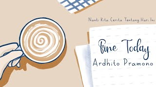 Ardhito Pramono - Fine Today Lyrics  Nanti Kita Cerita Tentang Hari Ini