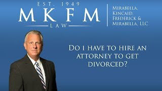 Mirabella, Kincaid, Frederick & Mirabella, LLC Video - Do I Have to Hire an Attorney to Get Divorced?