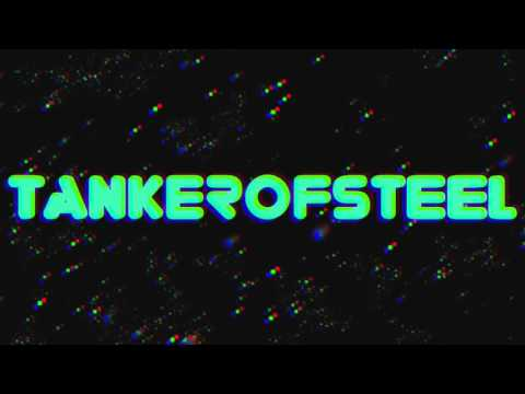 TANKEROFSTEEL' S NEW INTRO- SONG WILL LIKELY CHANGE, ANY SONG SUGGESTIONS?? COMMENT AND READ BELOW