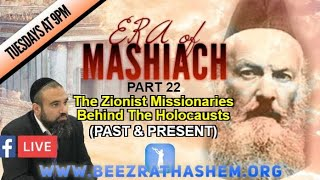 ERA OF MASHIACH PART 22: The Zionist Missionaries Behind The Holocausts (PAST & PRESENT)