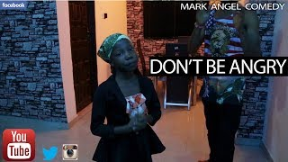 DONT BE ANGRY Mark Angel Comedy