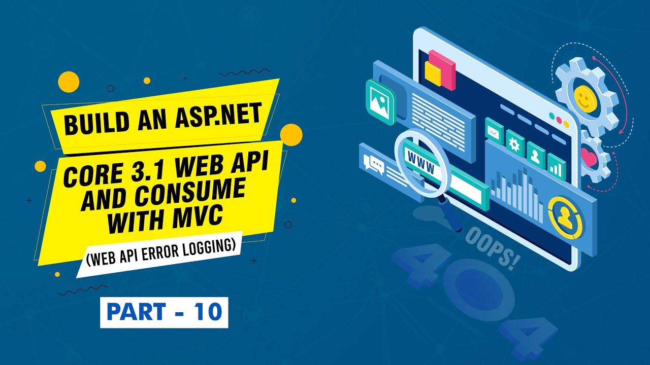 Build an ASP.NET Core 3.1 Web API and Consume with MVC (Web Api Error Logging) - [Part 10]