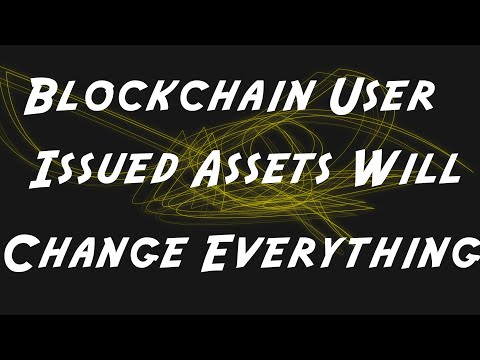 #3 Blockchain User Issued Assets Will Change Everything