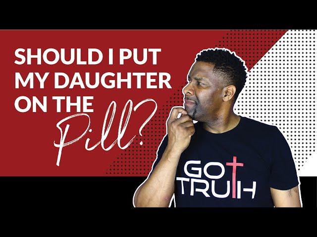 Should Christian Parents Put Their Children on Birth Control?