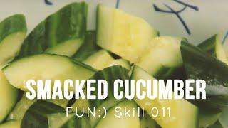Smacked Cucumber [Skill 011]