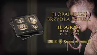 Floral Bugs - [11/14] - 5gram feat. Pro | prod. Bervi