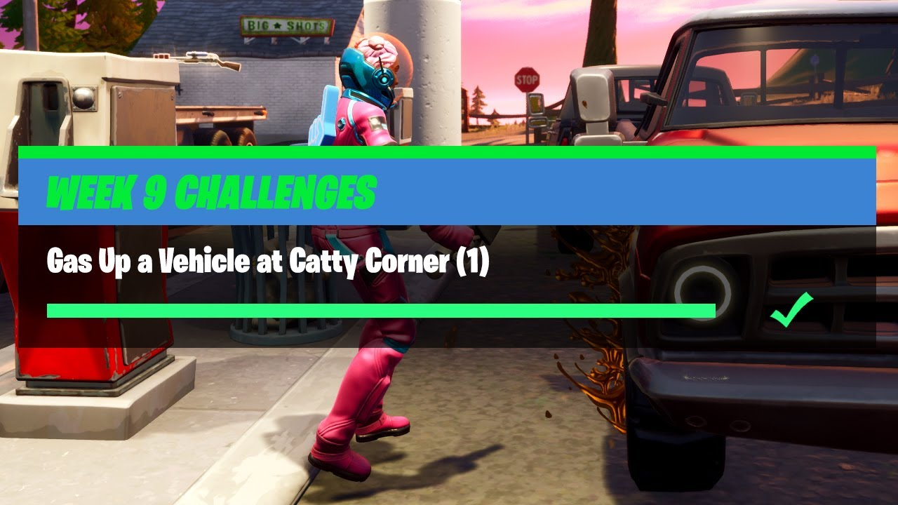 Gas Up A Vehicle At Catty Corner 1 Fortnite Week 9 Challenges Youtube