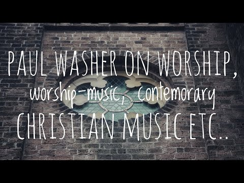 Paul Washer on worship, worship-music, contemporary christian music etc.