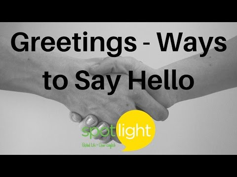"""""""Greetings - Ways to Say Hello"""" - practice English with Spotlight"""