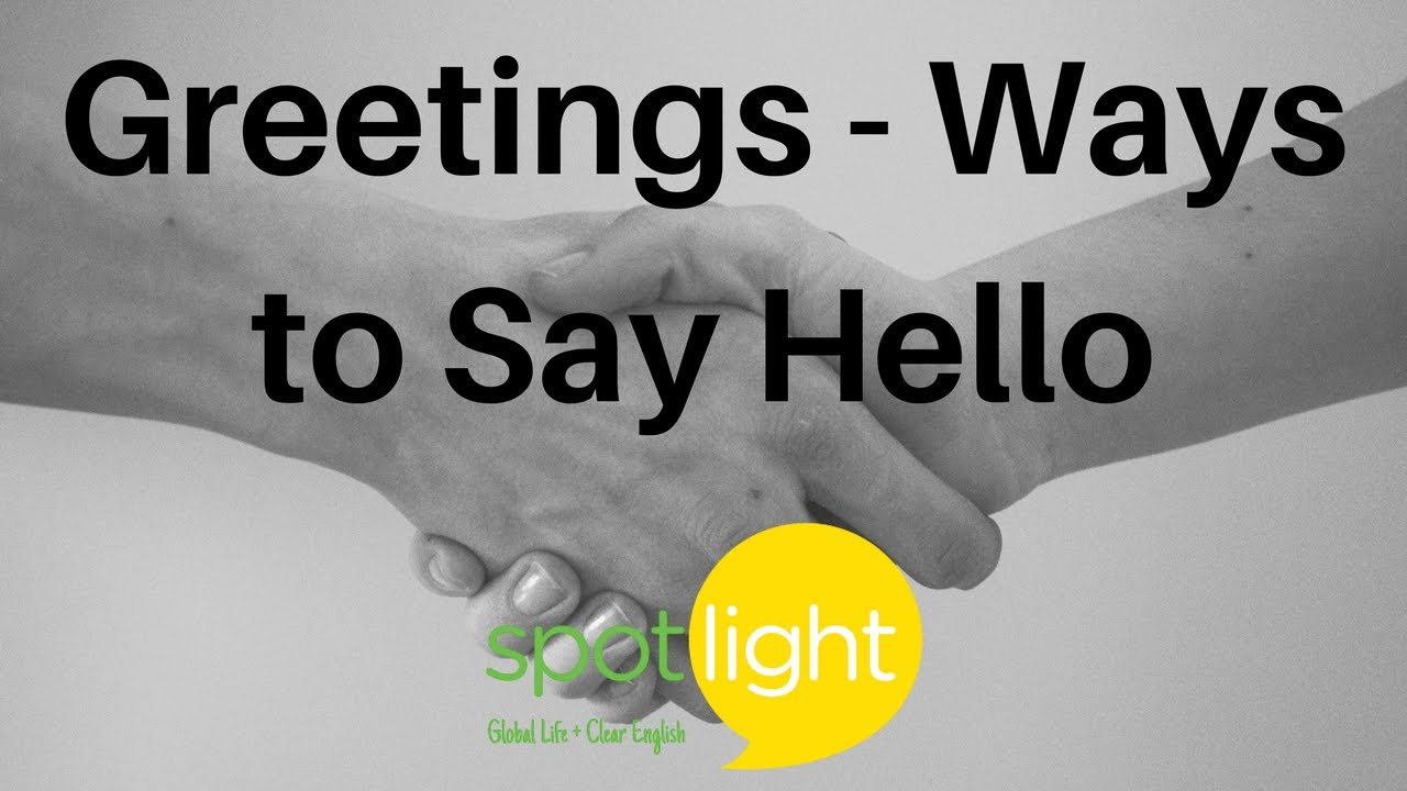 Greetings Ways To Say Hello Practice English With Spotlight