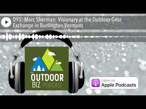 095: Marc Sherman- Visionary at the Outdoor Gear Exchange in Burlington Vermont