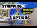 Three options to strip reclaimed wood beams