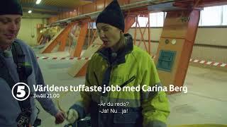 Världens tuffaste jobb med Carina Berg ikväll 21.00 på Kanal 5