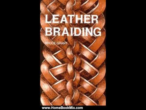 Home Book Summary: Leather Braiding (reprint) By Bruce Grant