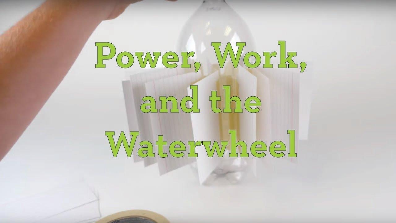 Power, Work and the Waterwheel - Activity - TeachEngineering