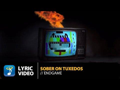 Sober On Tuxedos - Endgame | Official Lyric Video (HD)