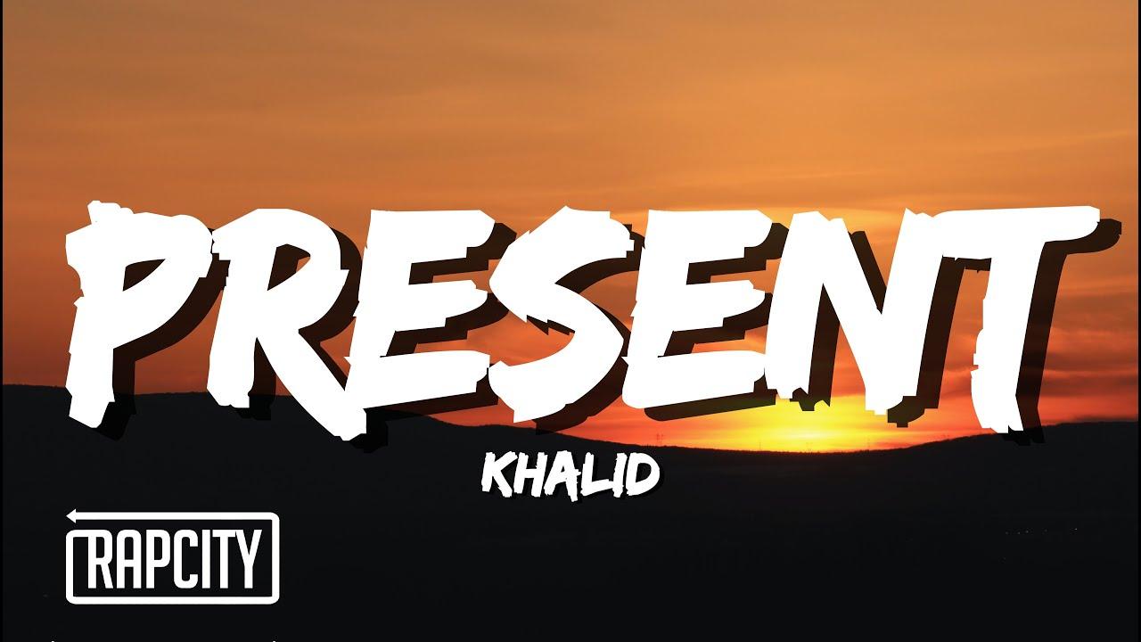 Khalid - Present (Lyrics)