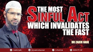 Dr zakir naik   the most sinful act  which invalidates the fast